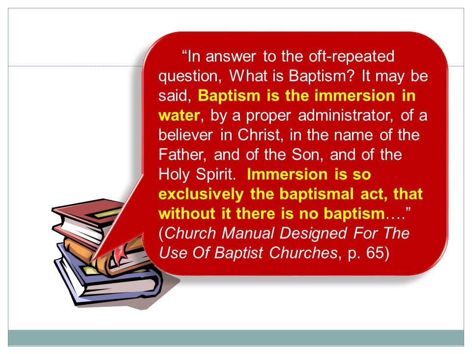 """9 """"In answer to the oft-repeated question, What is Baptism? It may be said, Baptism is the immersion in water, by a proper administrator, of a believe"""