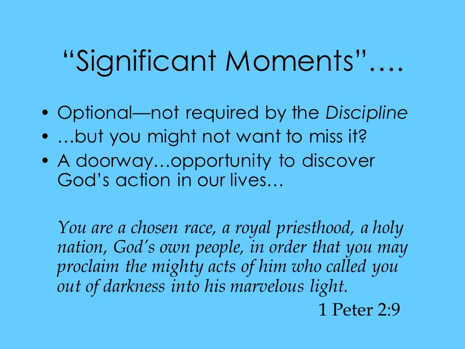 Significant Moments …. Optional—not required by the Discipline …but you might not want to miss it.