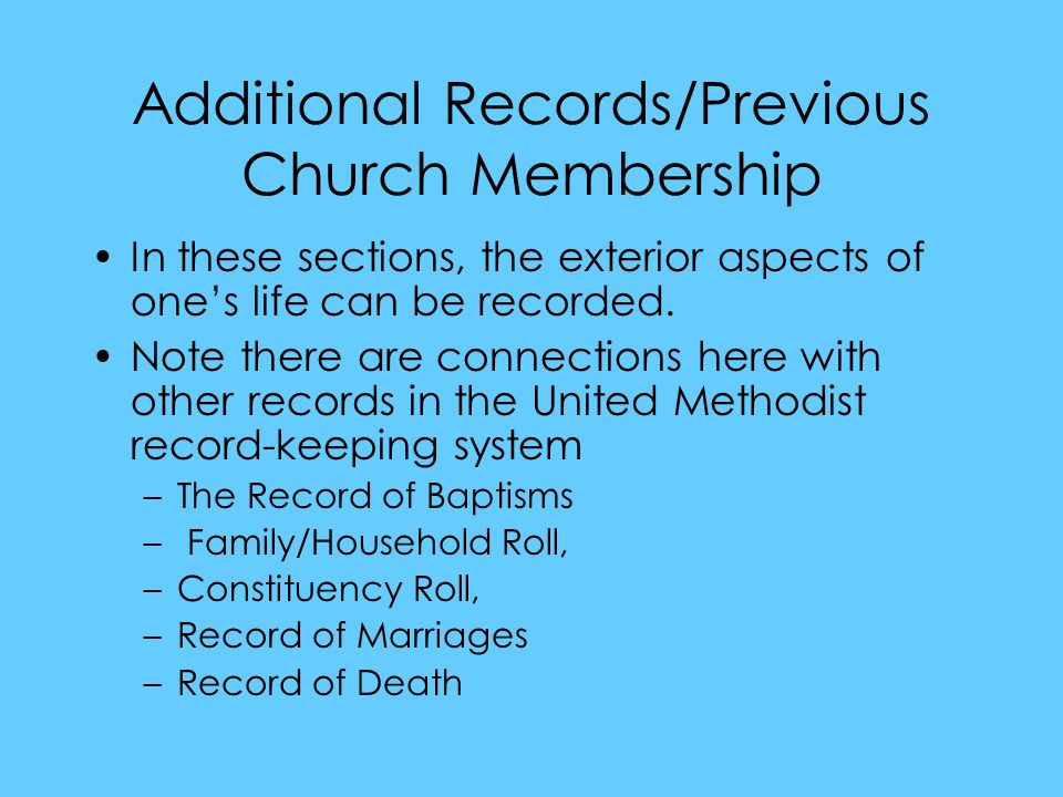 Additional Records/Previous Church Membership In these sections, the exterior aspects of one's life can be recorded.