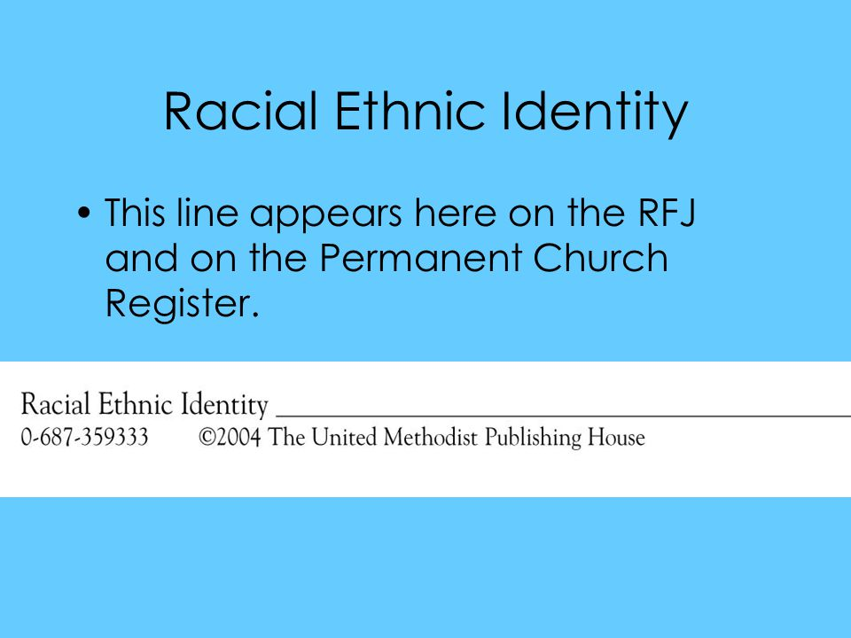 Racial Ethnic Identity This line appears here on the RFJ and on the Permanent Church Register.