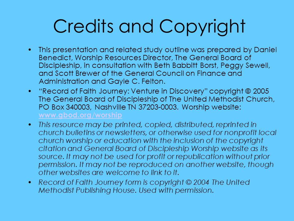 Credits and Copyright This presentation and related study outline was prepared by Daniel Benedict, Worship Resources Director, The General Board of Discipleship, in consultation with Beth Babbitt Borst, Peggy Sewell, and Scott Brewer of the General Council on Finance and Administration and Gayle C.