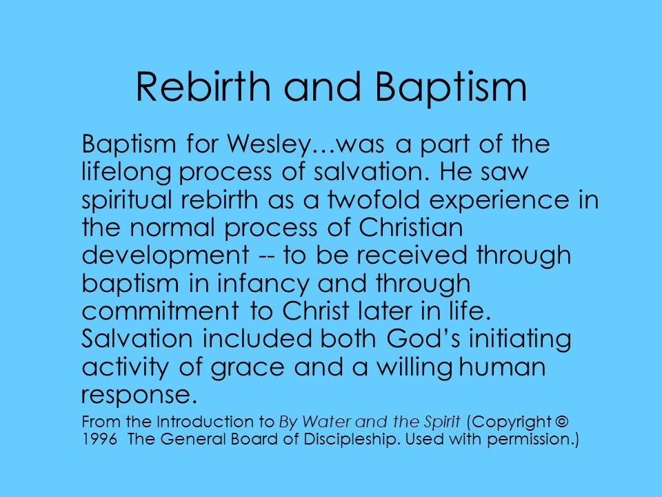 Rebirth and Baptism Baptism for Wesley…was a part of the lifelong process of salvation.