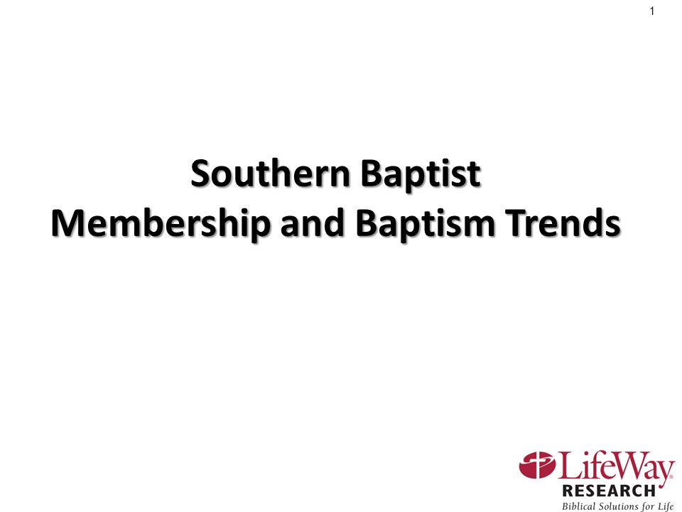 1 Southern Baptist Membership and Baptism Trends