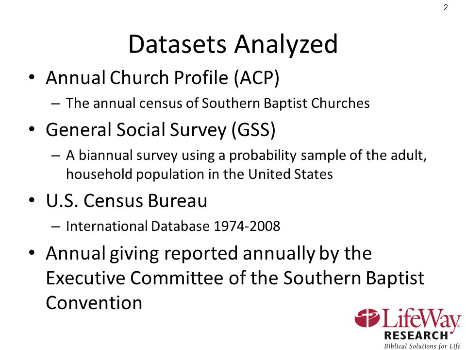 2 Datasets Analyzed Annual Church Profile (ACP) – The annual census of Southern Baptist Churches General Social Survey (GSS) – A biannual survey using a probability sample of the adult, household population in the United States U.S.