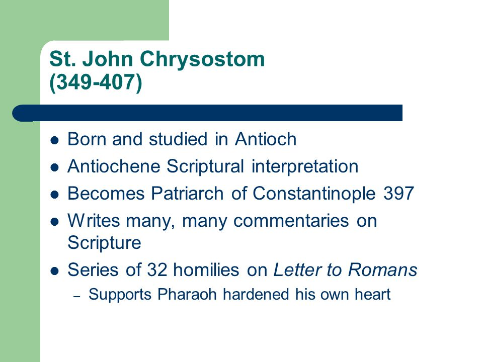 St. John Chrysostom (349-407) Born and studied in Antioch Antiochene Scriptural interpretation Becomes Patriarch of Constantinople 397 Writes many, ma