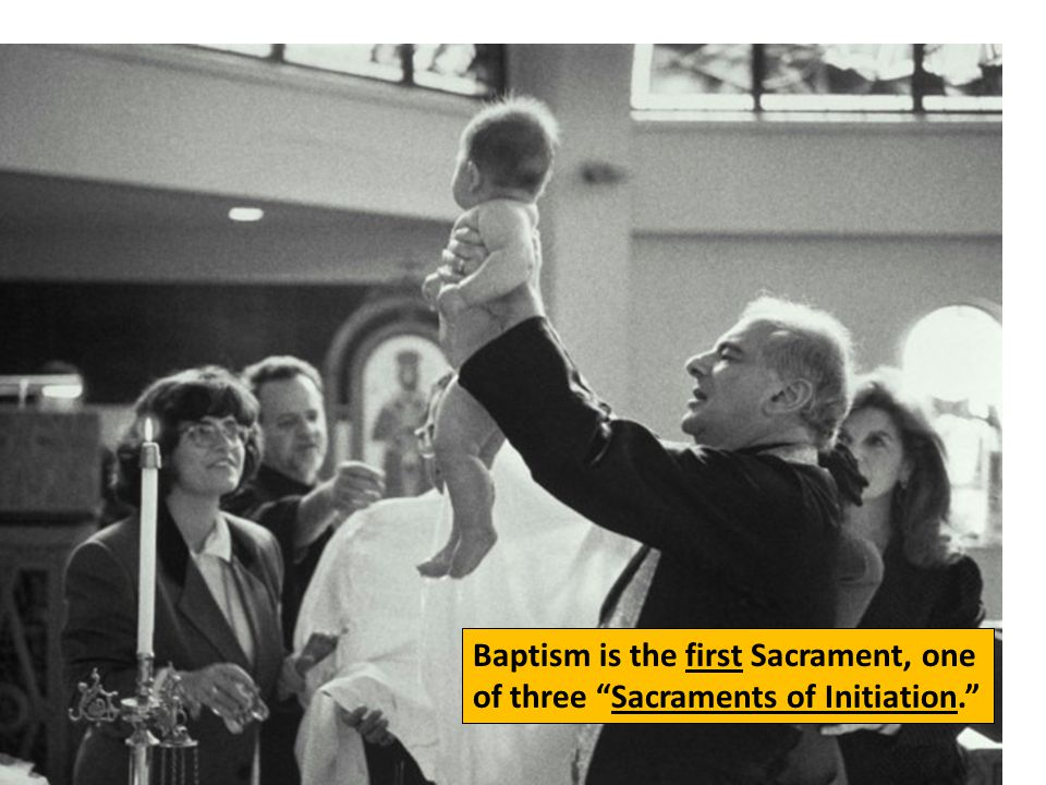 """Baptism is the first Sacrament, one of three """"Sacraments of Initiation."""""""