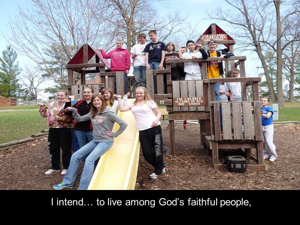 I intend… to live among God's faithful people,