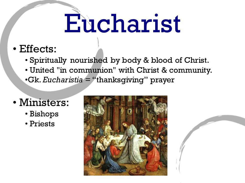 Eucharist Effects: Spiritually nourished by body & blood of Christ.