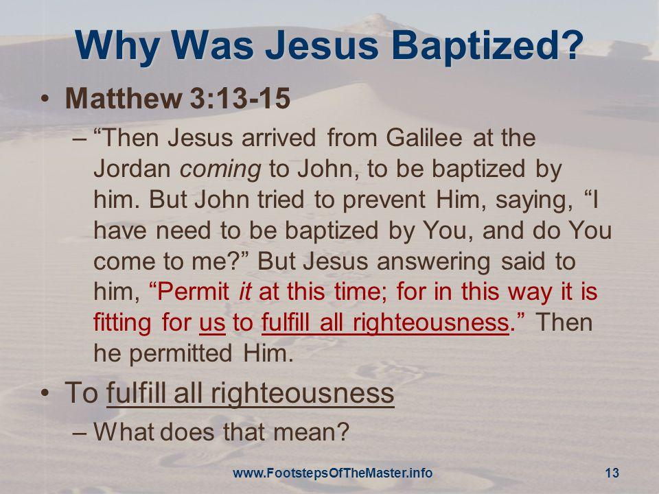 www.FootstepsOfTheMaster.info 13 Why Was Jesus Baptized.