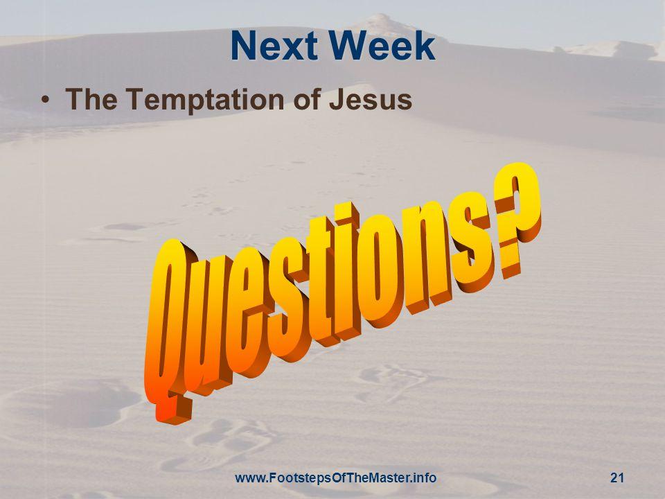 www.FootstepsOfTheMaster.info 21 Next Week The Temptation of Jesus
