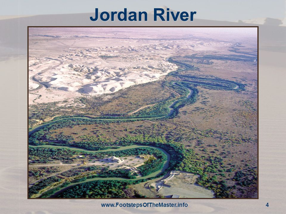 www.FootstepsOfTheMaster.info 4 Jordan River