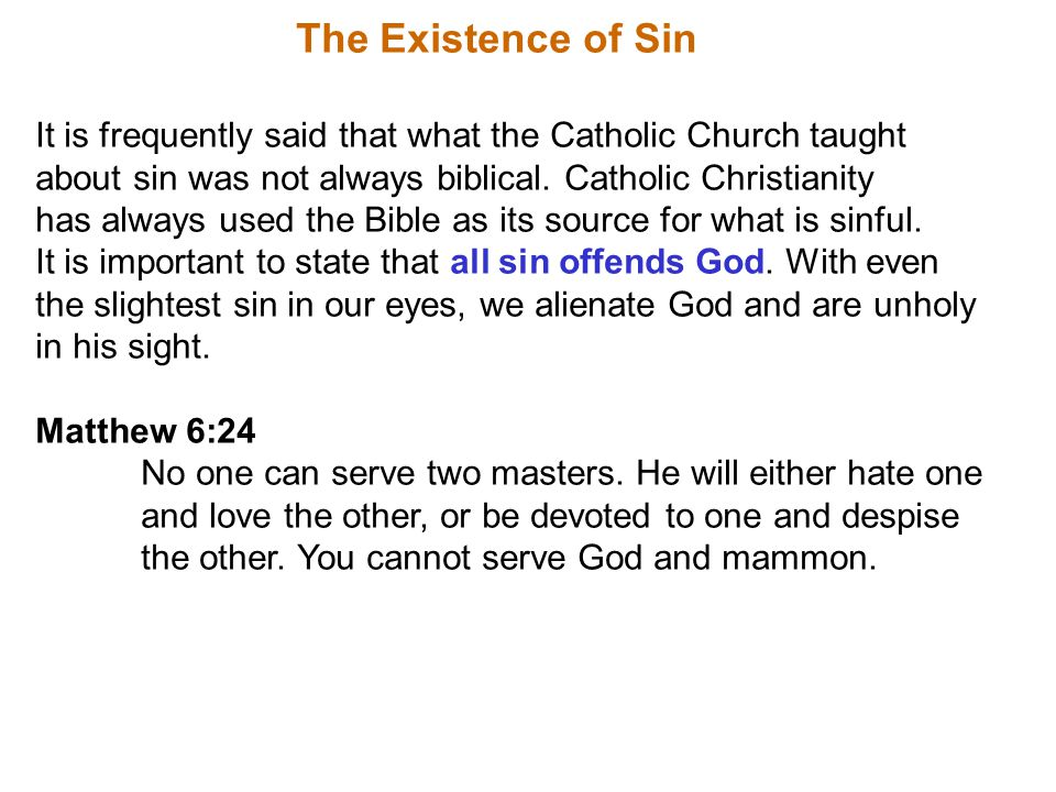 The Existence of Sin It is frequently said that what the Catholic Church taught about sin was not always biblical.