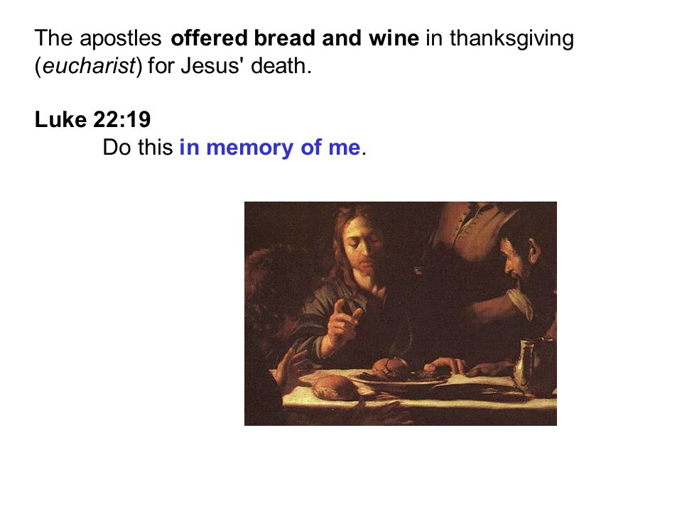 The apostles offered bread and wine in thanksgiving (eucharist) for Jesus death.