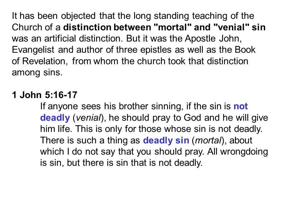 It has been objected that the long standing teaching of the Church of a distinction between mortal and venial sin was an artificial distinction.