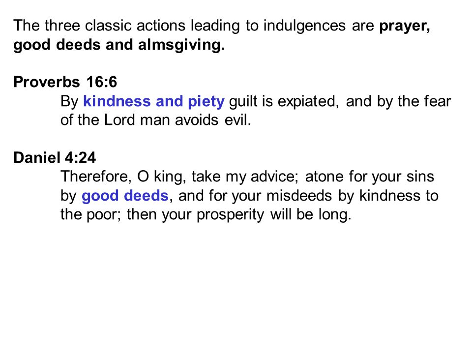 The three classic actions leading to indulgences are prayer, good deeds and almsgiving.