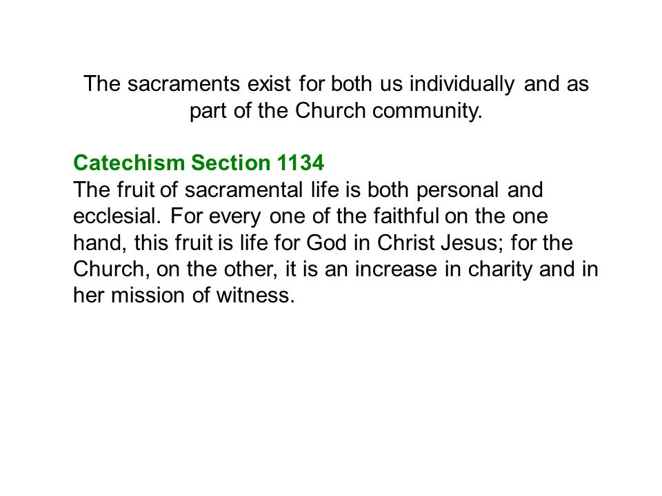 The sacraments exist for both us individually and as part of the Church community.