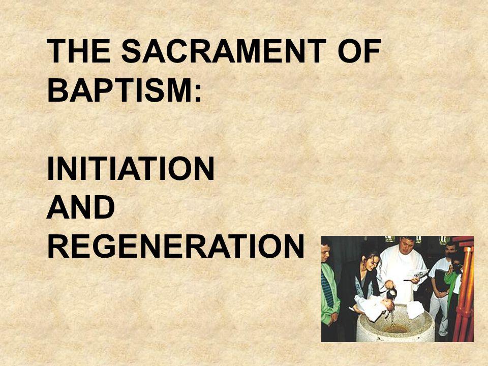 THE SACRAMENT OF BAPTISM: INITIATION AND REGENERATION
