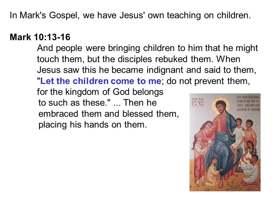 In Mark s Gospel, we have Jesus own teaching on children.