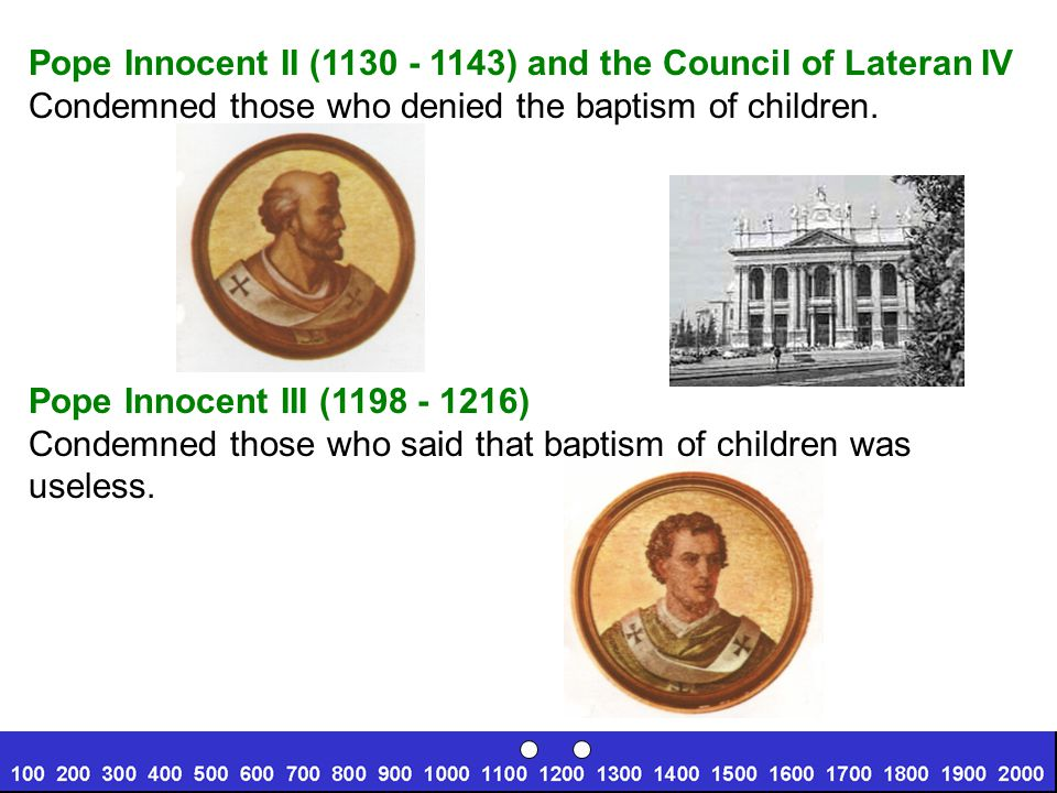Pope Innocent II (1130 - 1143) and the Council of Lateran IV Condemned those who denied the baptism of children.