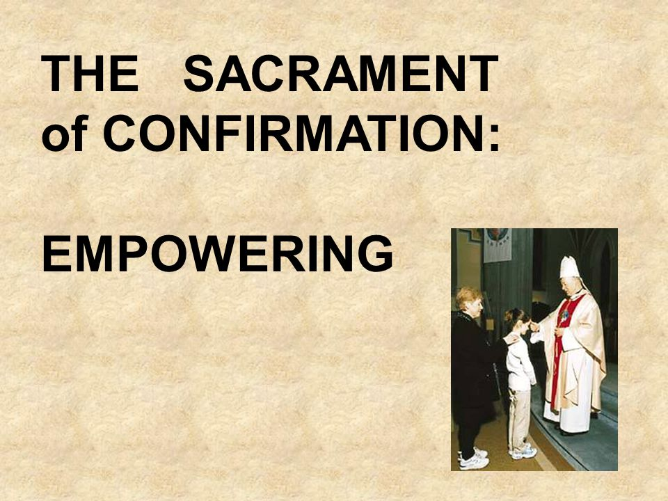 THE SACRAMENT of CONFIRMATION: EMPOWERING