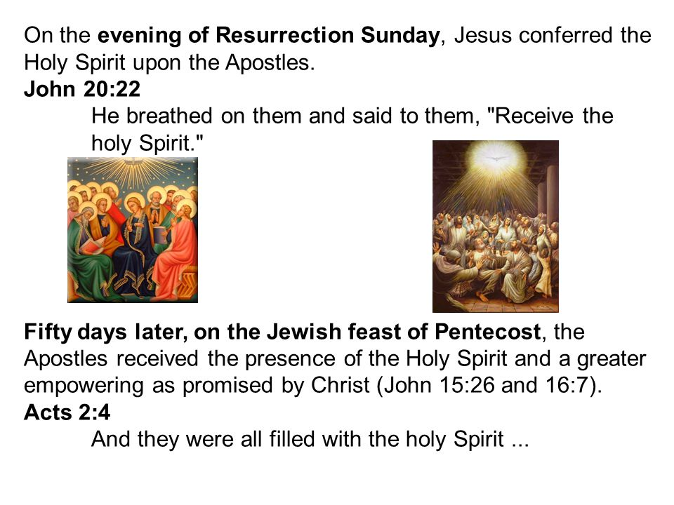 On the evening of Resurrection Sunday, Jesus conferred the Holy Spirit upon the Apostles.