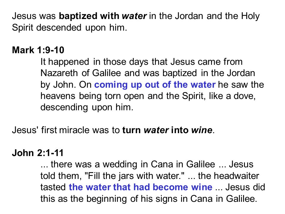 Jesus was baptized with water in the Jordan and the Holy Spirit descended upon him.