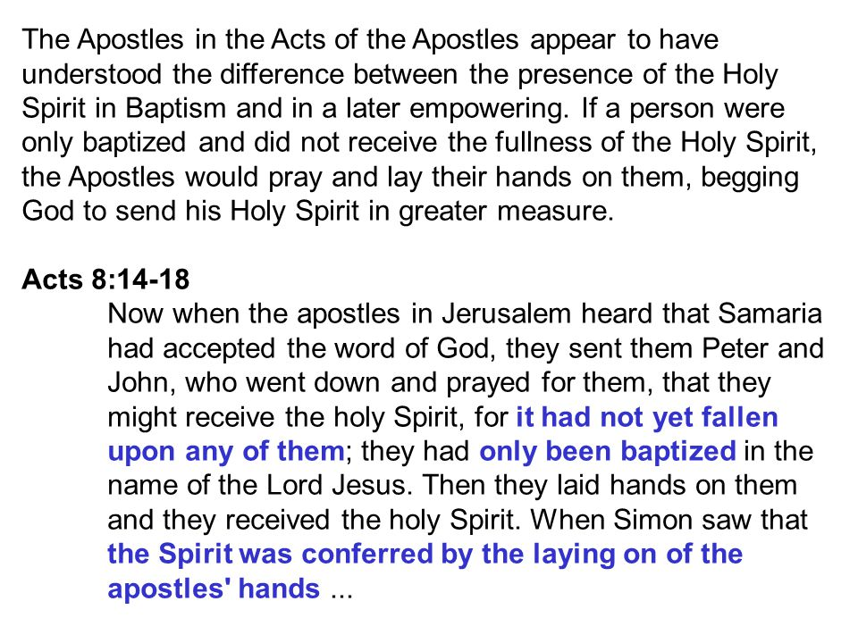 The Apostles in the Acts of the Apostles appear to have understood the difference between the presence of the Holy Spirit in Baptism and in a later empowering.
