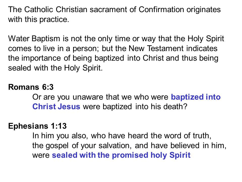 The Catholic Christian sacrament of Confirmation originates with this practice.