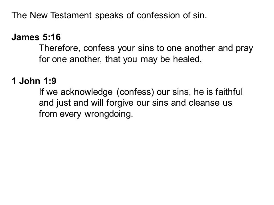 The New Testament speaks of confession of sin.
