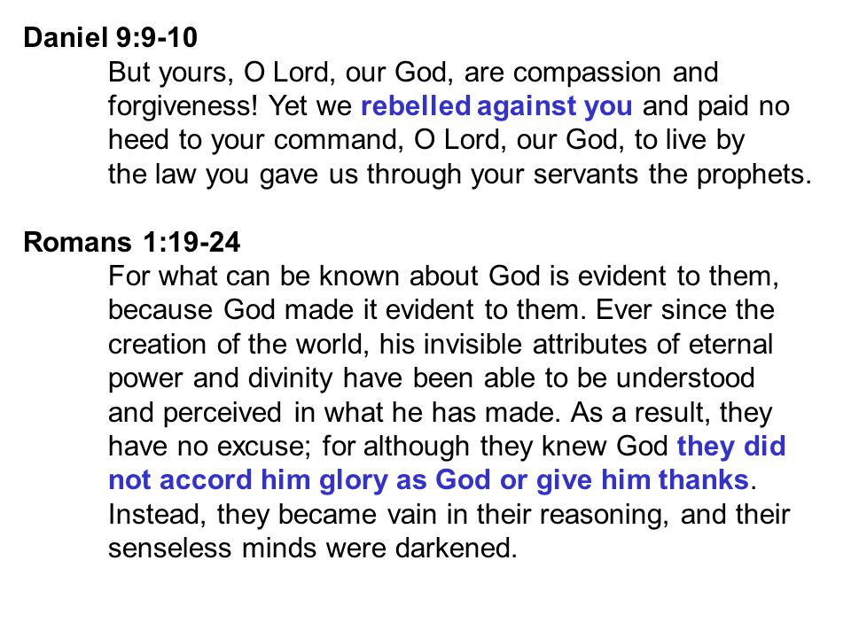 Daniel 9:9-10 But yours, O Lord, our God, are compassion and forgiveness.