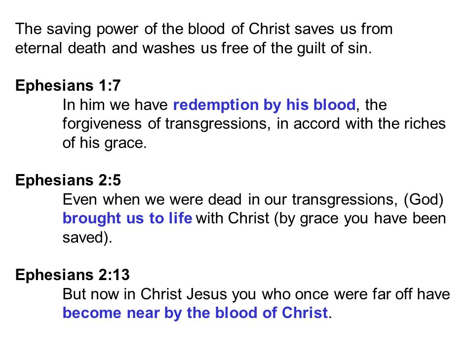 The saving power of the blood of Christ saves us from eternal death and washes us free of the guilt of sin.