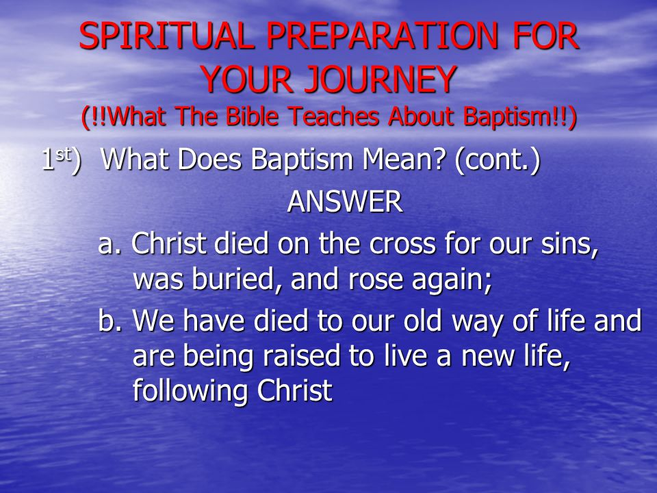 1 st ) What Does Baptism Mean. (cont.) ANSWER a.