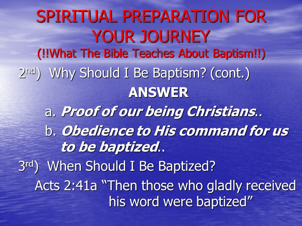 2 nd ) Why Should I Be Baptism. (cont.) ANSWER a.