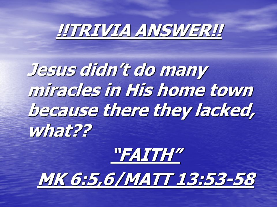 !!TRIVIA ANSWER!. Jesus didn't do many miracles in His home town because there they lacked, what .