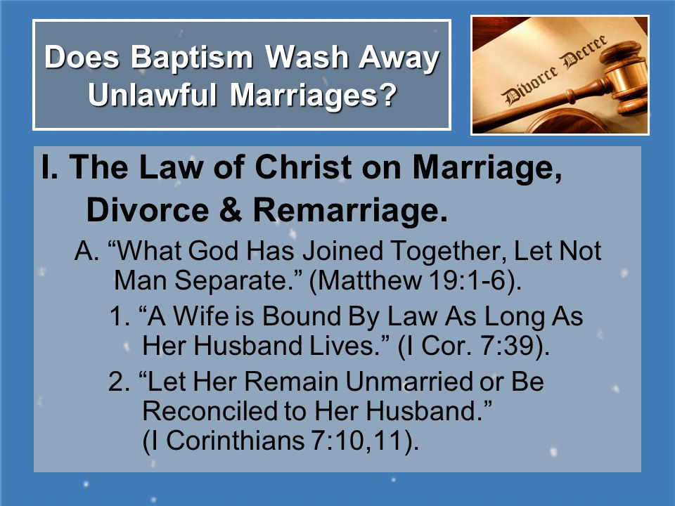 Does Baptism Wash Away Unlawful Marriages. I. The Law of Christ on Marriage, Divorce & Remarriage.