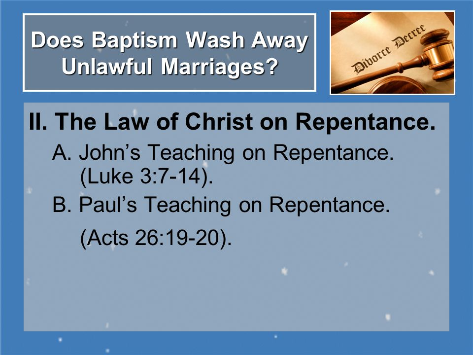 Does Baptism Wash Away Unlawful Marriages. II. The Law of Christ on Repentance.