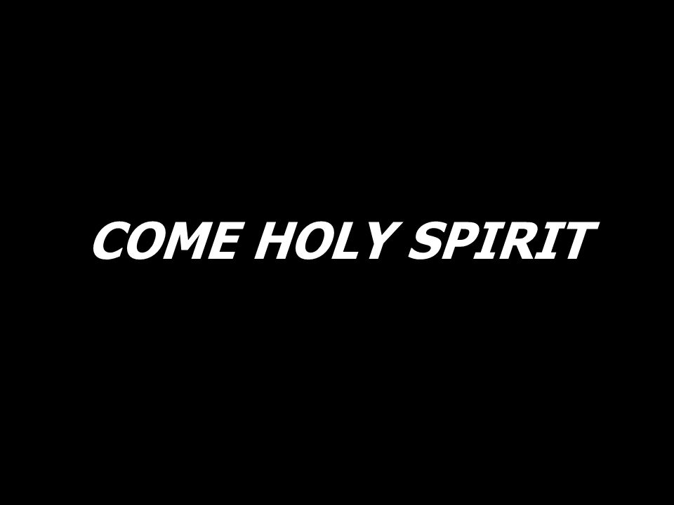 Come, Holy Spirit, send down Your Fire. Come fill Your people, renew and inspire.