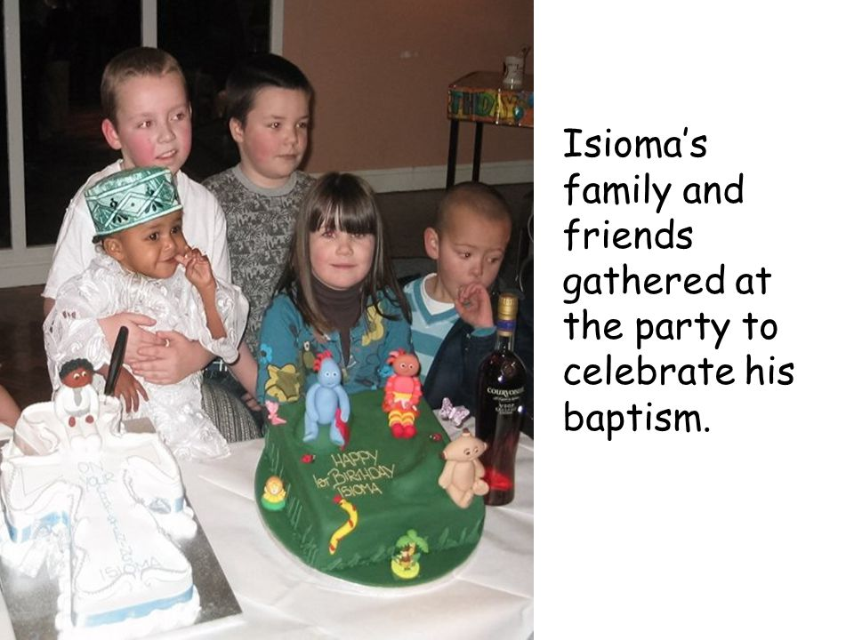 Isioma's family and friends gathered at the party to celebrate his baptism.