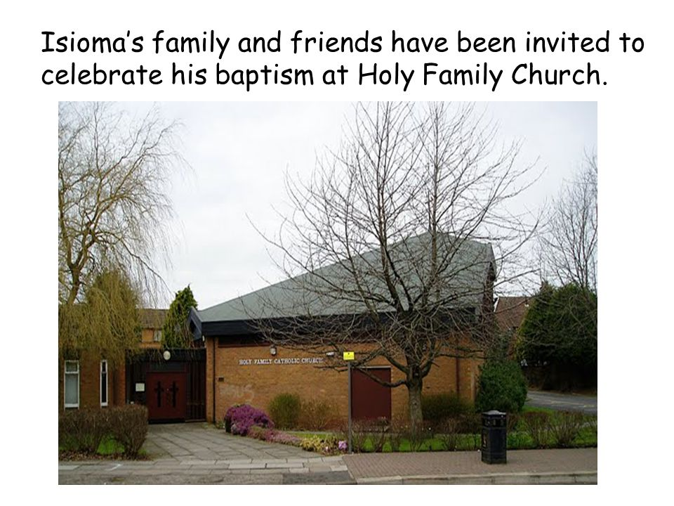 Isioma's family and friends have been invited to celebrate his baptism at Holy Family Church.