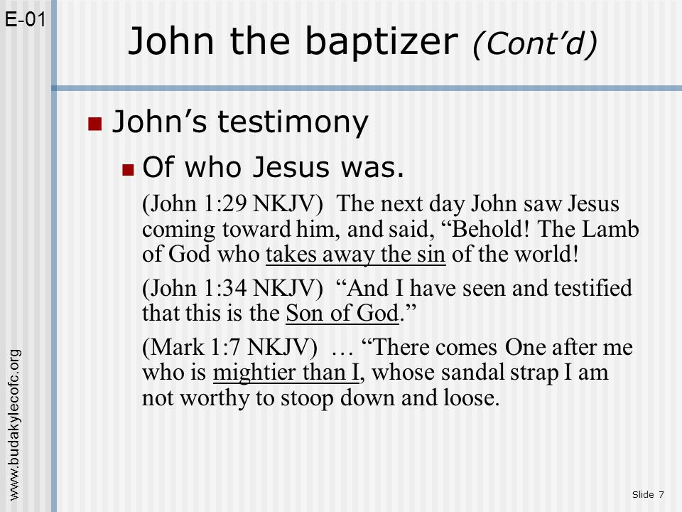 www.budakylecofc.org Slide 7 John's testimony Of who Jesus was.