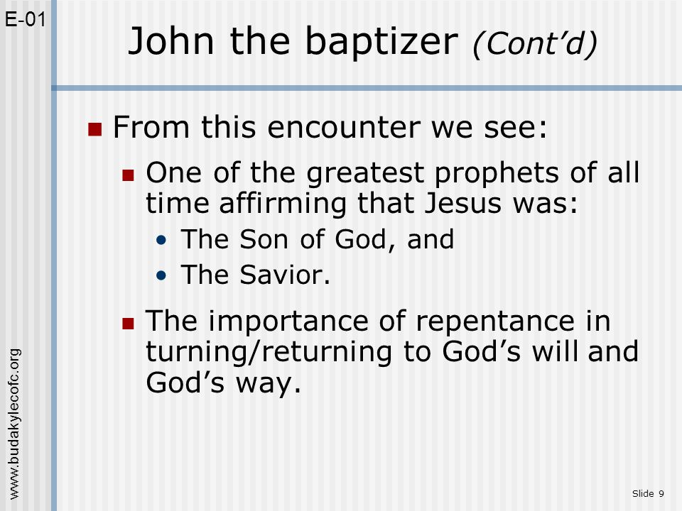 www.budakylecofc.org Slide 9 From this encounter we see: One of the greatest prophets of all time affirming that Jesus was: The Son of God, and The Savior.