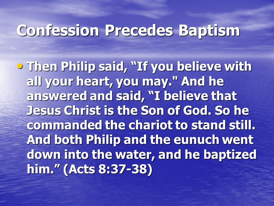 """Confession Precedes Baptism Then Philip said, """"If you believe with all your heart, you may."""
