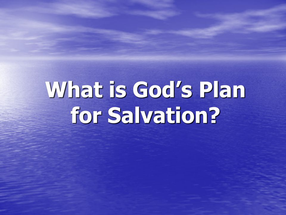 God's Plan for Salvation Hear the word of God Hear the word of God Believe God's word Believe God's word Repent of your sins Repent of your sins Confess Jesus as the Son of God Confess Jesus as the Son of God Be baptized for the remission of sins Be baptized for the remission of sins Then… Then…