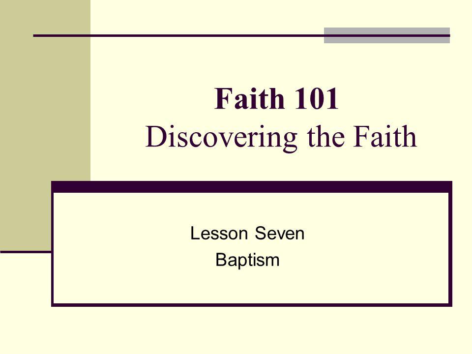 Faith 101 Discovering the Faith Lesson Seven Baptism