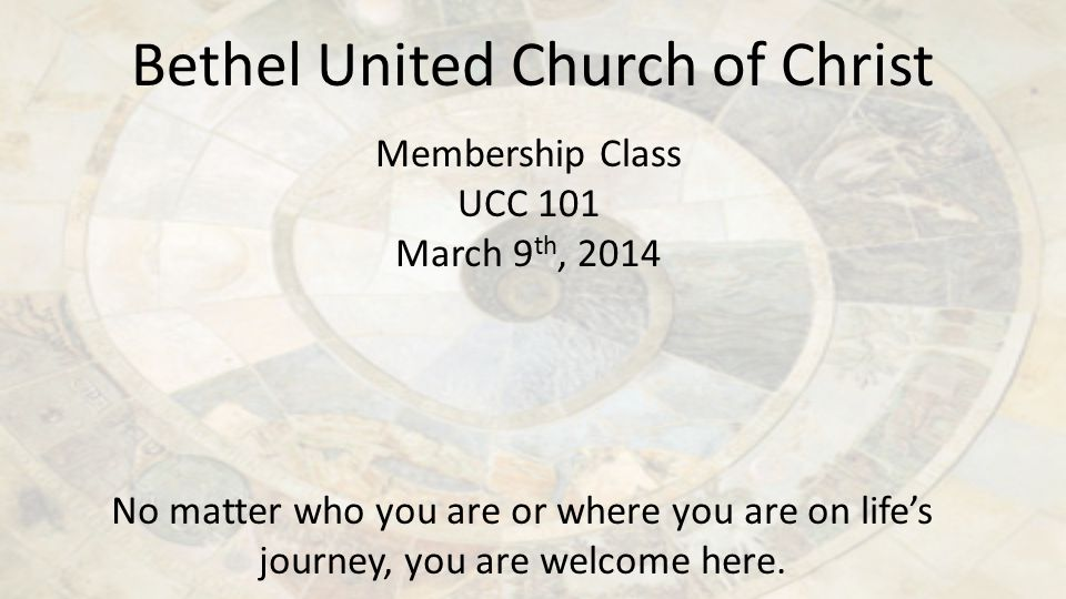 Bethel United Church of Christ No matter who you are or where you are on life's journey, you are welcome here.