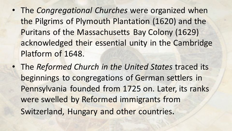 The Congregational Churches were organized when the Pilgrims of Plymouth Plantation (1620) and the Puritans of the Massachusetts Bay Colony (1629) ack