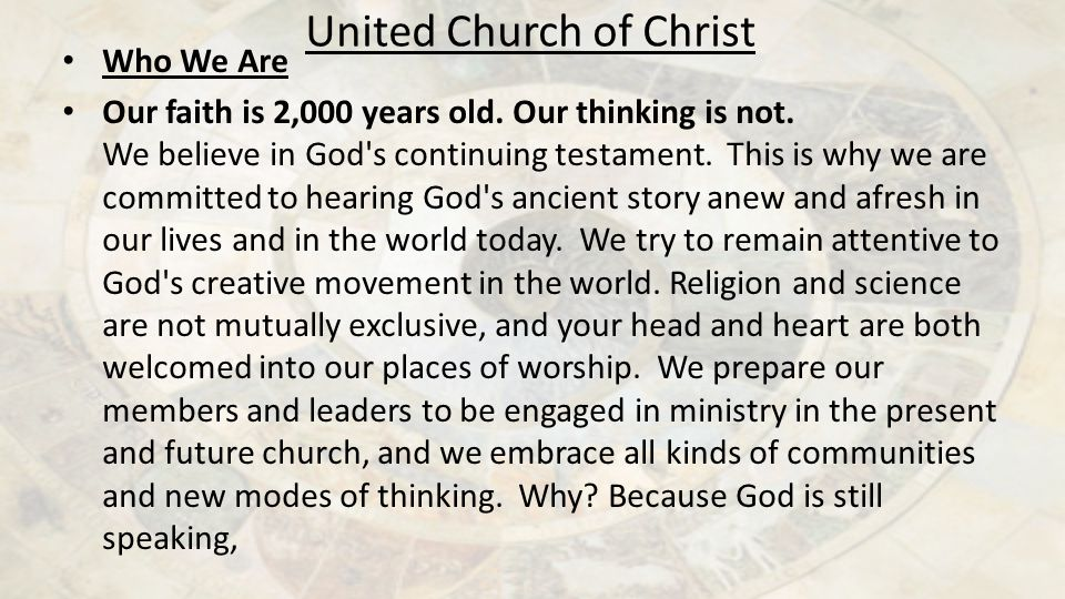 Who We Are Our faith is 2,000 years old. Our thinking is not. We believe in God's continuing testament. This is why we are committed to hearing God's