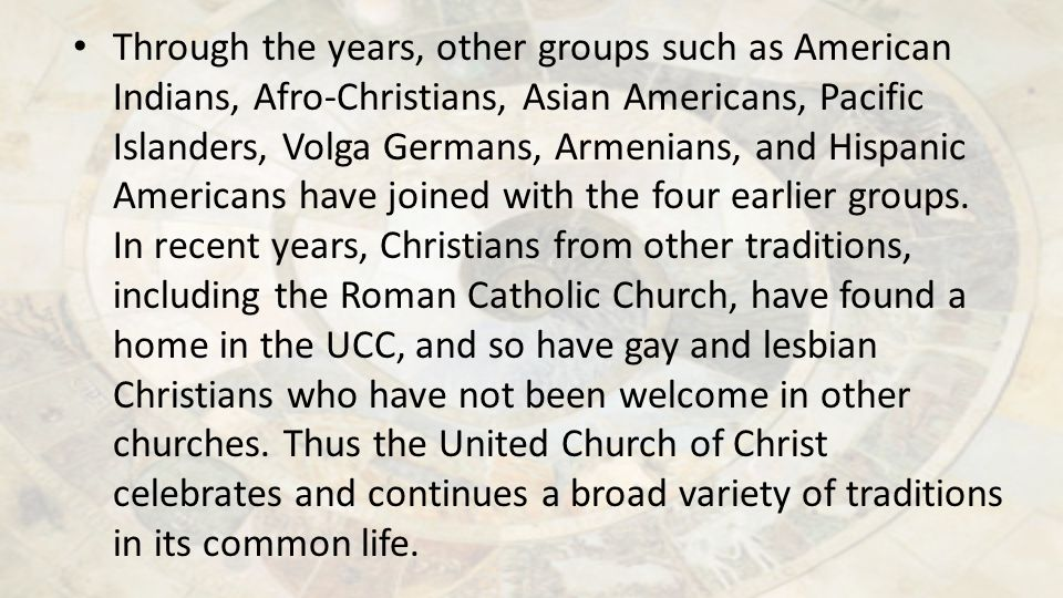Through the years, other groups such as American Indians, Afro-Christians, Asian Americans, Pacific Islanders, Volga Germans, Armenians, and Hispanic Americans have joined with the four earlier groups.