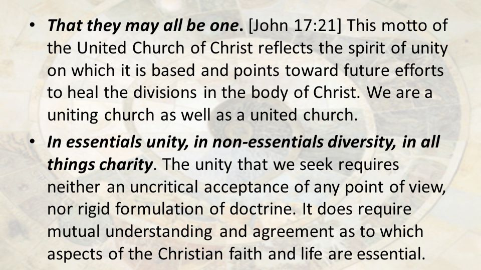 That they may all be one. [John 17:21] This motto of the United Church of Christ reflects the spirit of unity on which it is based and points toward f