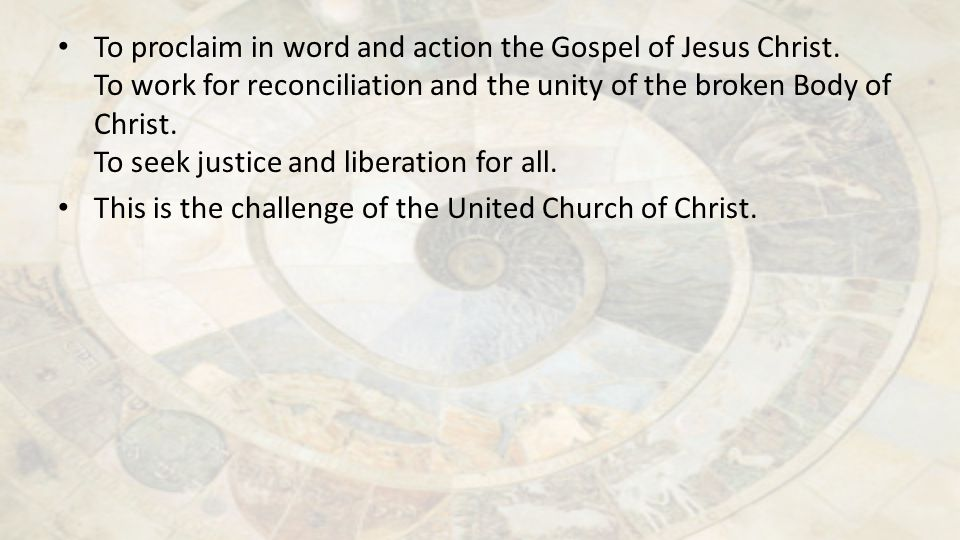 To proclaim in word and action the Gospel of Jesus Christ. To work for reconciliation and the unity of the broken Body of Christ. To seek justice and